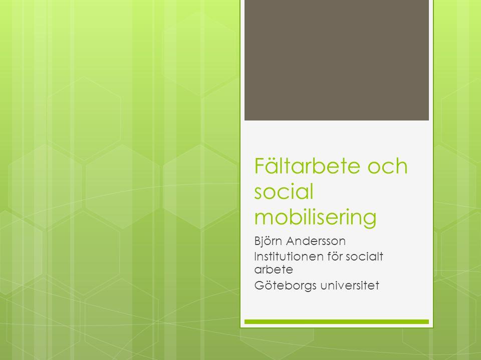 Fältarbete och social mobilisering Björn Andersson Institutionen för socialt arbete Göteborgs universitet