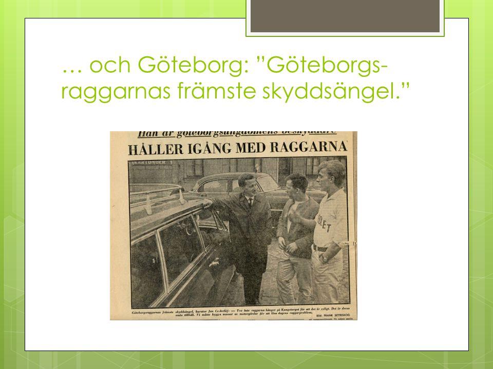 """… och Göteborg: """"Göteborgs- raggarnas främste skyddsängel."""""""