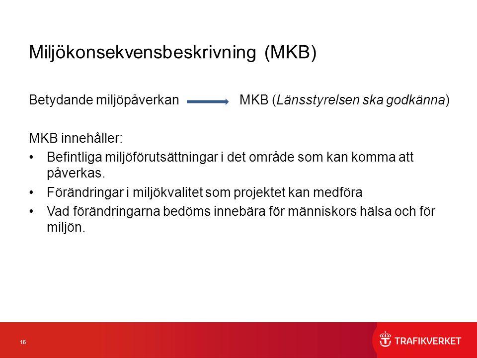 16 Miljökonsekvensbeskrivning (MKB) Betydande miljöpåverkan MKB (Länsstyrelsen ska godkänna) MKB innehåller: Befintliga miljöförutsättningar i det omr
