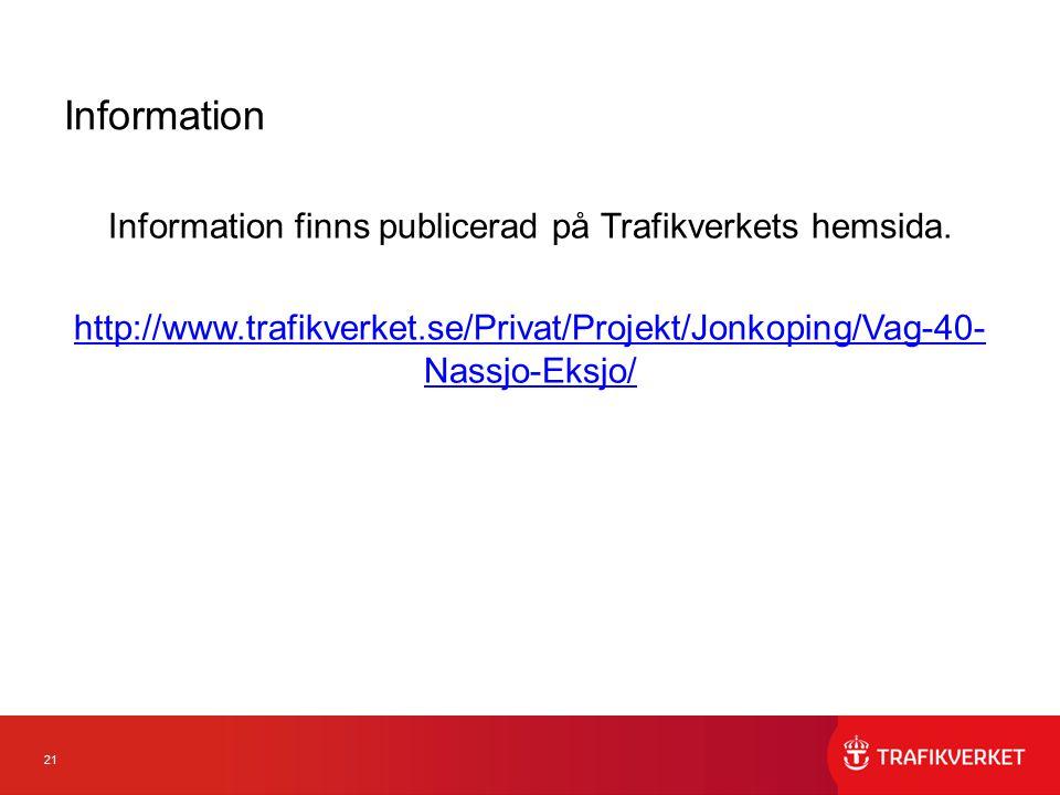 21 Information Information finns publicerad på Trafikverkets hemsida. http://www.trafikverket.se/Privat/Projekt/Jonkoping/Vag-40- Nassjo-Eksjo/
