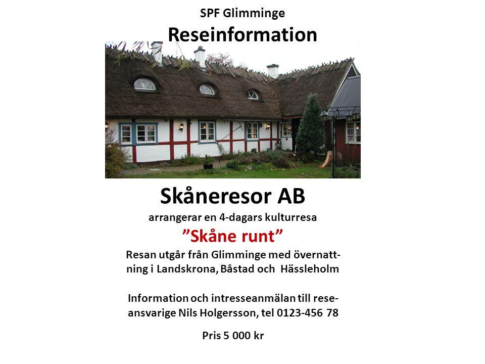 """SPF Glimminge Reseinformation Skåneresor AB arrangerar en 4-dagars kulturresa """"Skåne runt"""" Resan utgår från Glimminge med övernatt- ning i Landskrona,"""