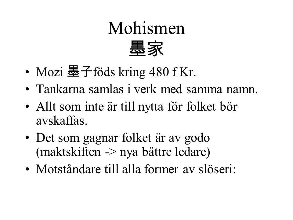 Mohismen 墨家 Mozi 墨子 föds kring 480 f Kr. Tankarna samlas i verk med samma namn. Allt som inte är till nytta för folket bör avskaffas. Det som gagnar f