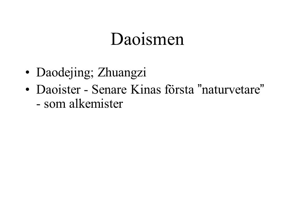 "Daoismen Daodejing; Zhuangzi Daoister - Senare Kinas första ""naturvetare"" - som alkemister"