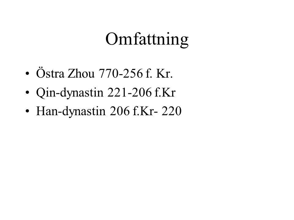 Omfattning Östra Zhou 770-256 f. Kr. Qin-dynastin 221-206 f.Kr Han-dynastin 206 f.Kr- 220