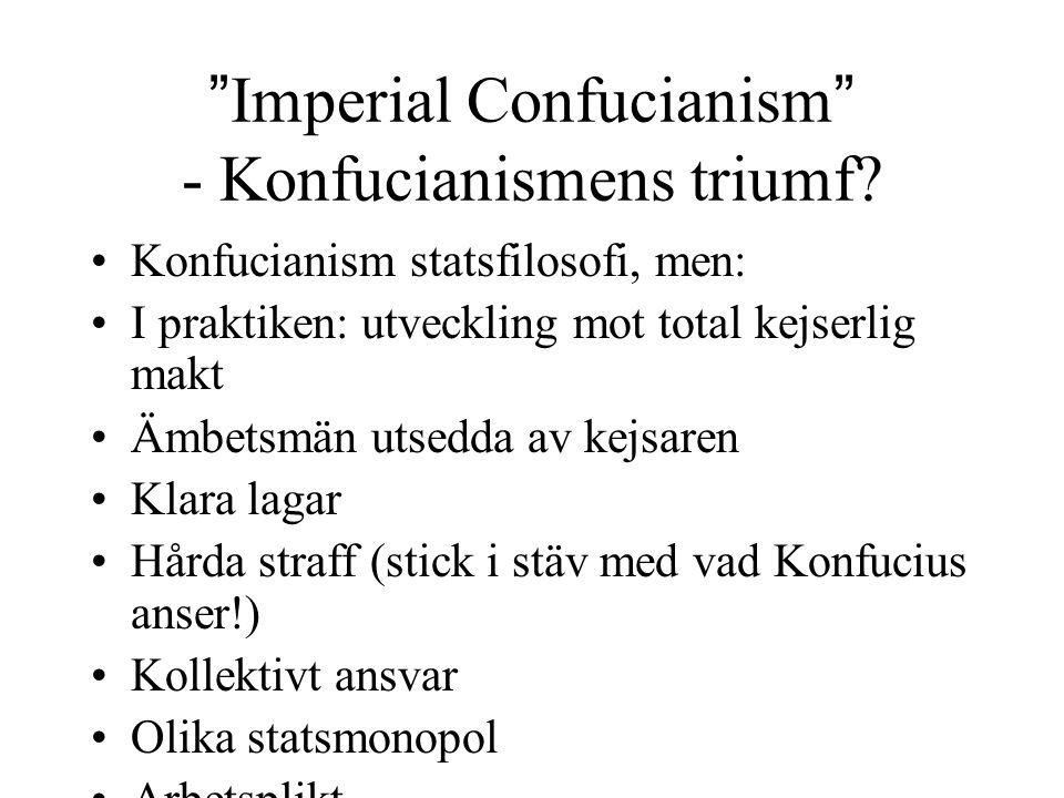"""""""Imperial Confucianism"""" - Konfucianismens triumf? Konfucianism statsfilosofi, men: I praktiken: utveckling mot total kejserlig makt Ämbetsmän utsedda"""