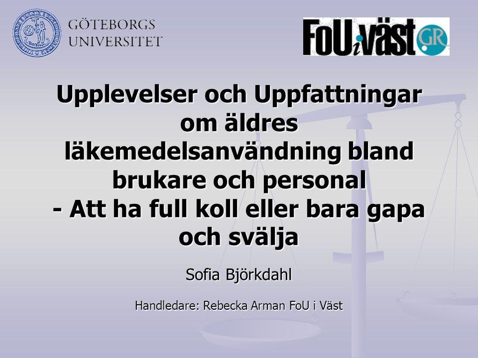Upplevelser och Uppfattningar om äldres läkemedelsanvändning bland brukare och personal - Att ha full koll eller bara gapa och svälja Sofia Björkdahl