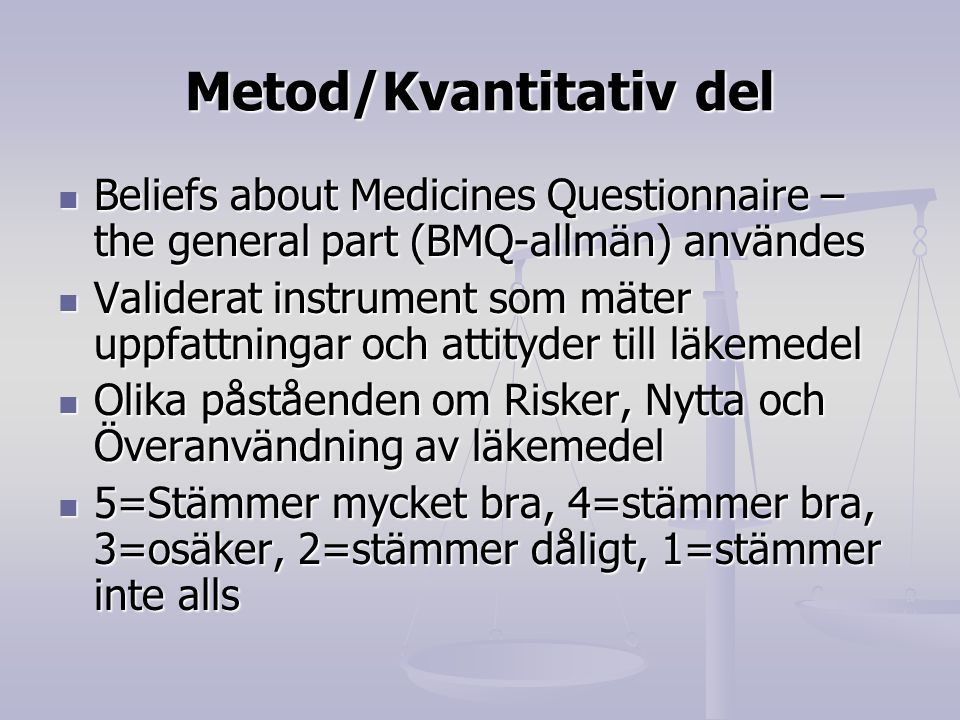 Metod/Kvantitativ del Beliefs about Medicines Questionnaire – the general part (BMQ-allmän) användes Beliefs about Medicines Questionnaire – the gener