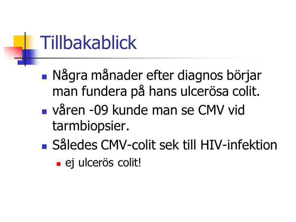 Tillbakablick Några månader efter diagnos börjar man fundera på hans ulcerösa colit. våren -09 kunde man se CMV vid tarmbiopsier. Således CMV-colit se