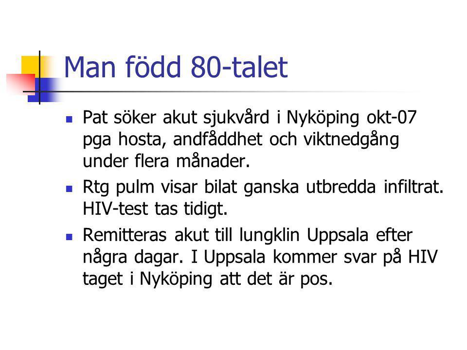 Man född 80-talet Pat söker akut sjukvård i Nyköping okt-07 pga hosta, andfåddhet och viktnedgång under flera månader. Rtg pulm visar bilat ganska utb