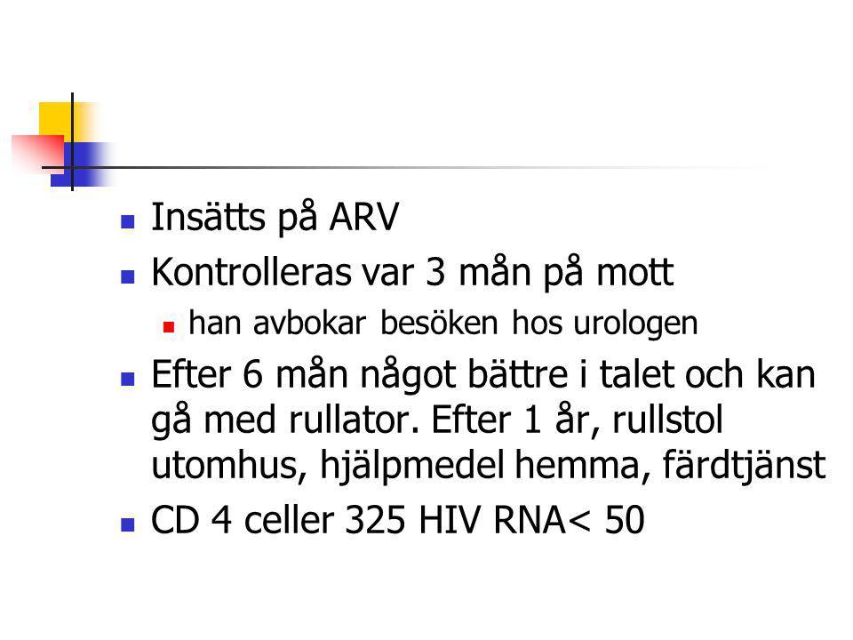 Insätts på ARV Kontrolleras var 3 mån på mott han avbokar besöken hos urologen Efter 6 mån något bättre i talet och kan gå med rullator. Efter 1 år, r