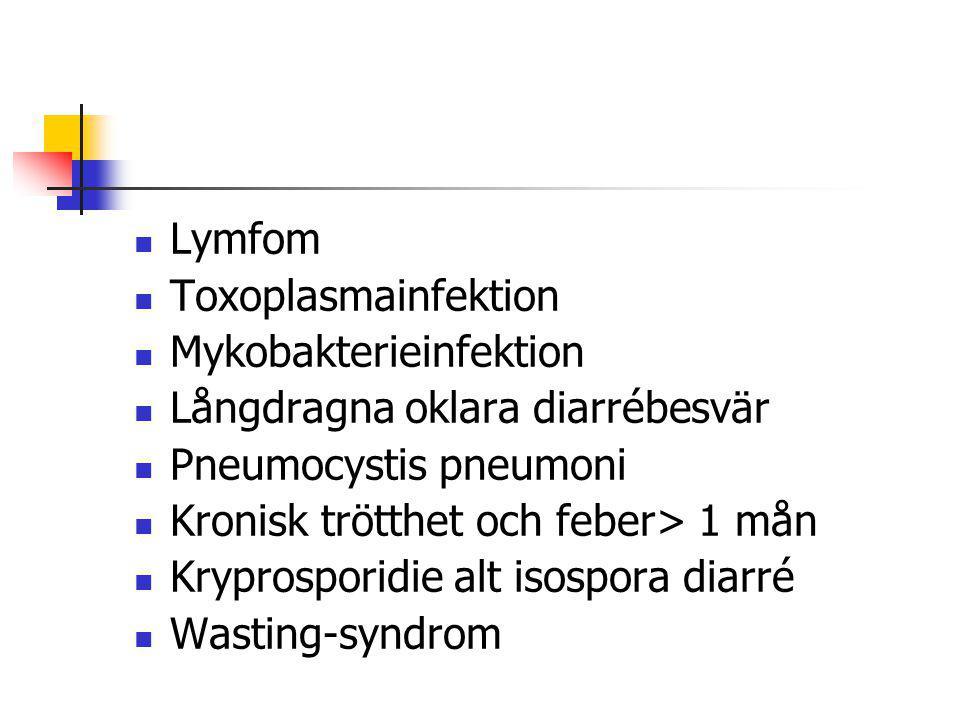 Lymfom Toxoplasmainfektion Mykobakterieinfektion Långdragna oklara diarrébesvär Pneumocystis pneumoni Kronisk trötthet och feber> 1 mån Kryprosporidie