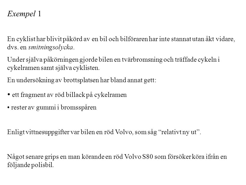 Exempel 1 En cyklist har blivit påkörd av en bil och bilföraren har inte stannat utan åkt vidare, dvs.