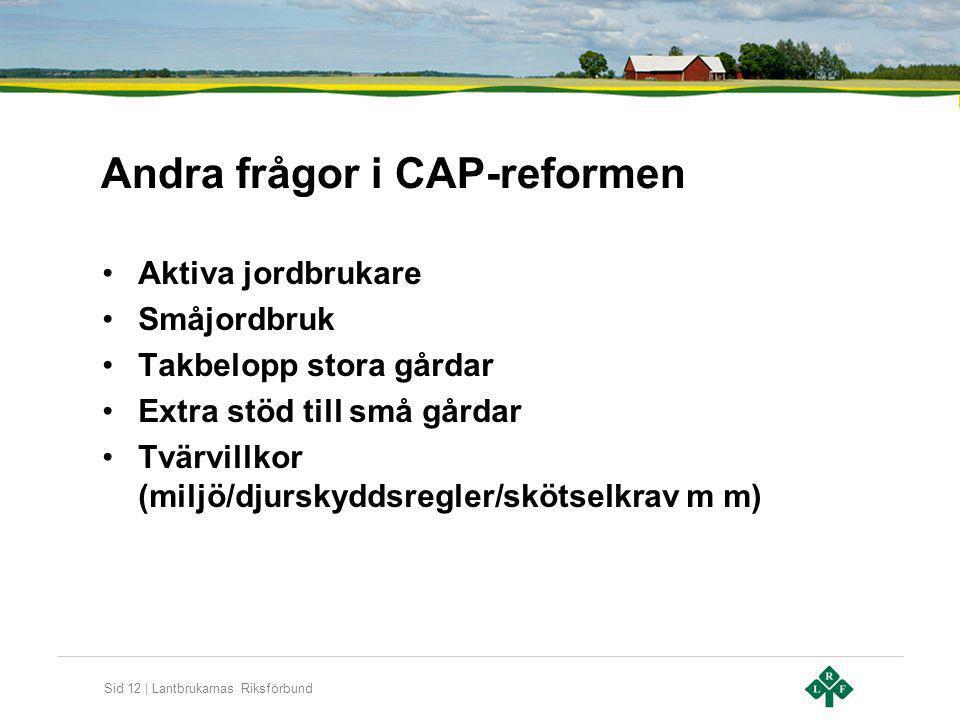Sid 12 | Lantbrukarnas Riksförbund Andra frågor i CAP-reformen Aktiva jordbrukare Småjordbruk Takbelopp stora gårdar Extra stöd till små gårdar Tvärvi
