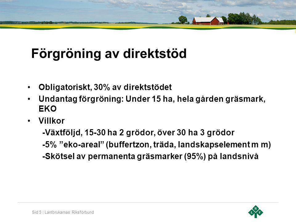 Sid 5 | Lantbrukarnas Riksförbund Förgröning av direktstöd Obligatoriskt, 30% av direktstödet Undantag förgröning: Under 15 ha, hela gården gräsmark,