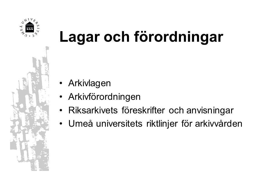 Lagar och förordningar Arkivlagen Arkivförordningen Riksarkivets föreskrifter och anvisningar Umeå universitets riktlinjer för arkivvården
