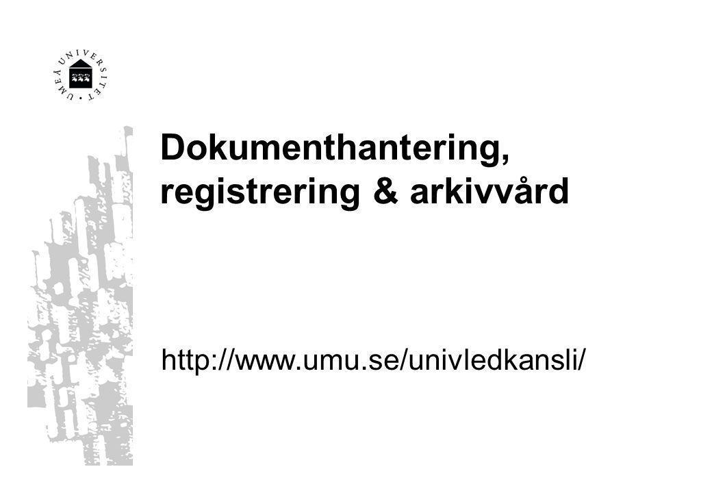 Dokumenthantering, registrering & arkivvård http://www.umu.se/univledkansli/