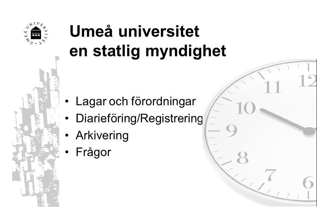 Umeå universitet en statlig myndighet Lagar och förordningar Diarieföring/Registrering Arkivering Frågor