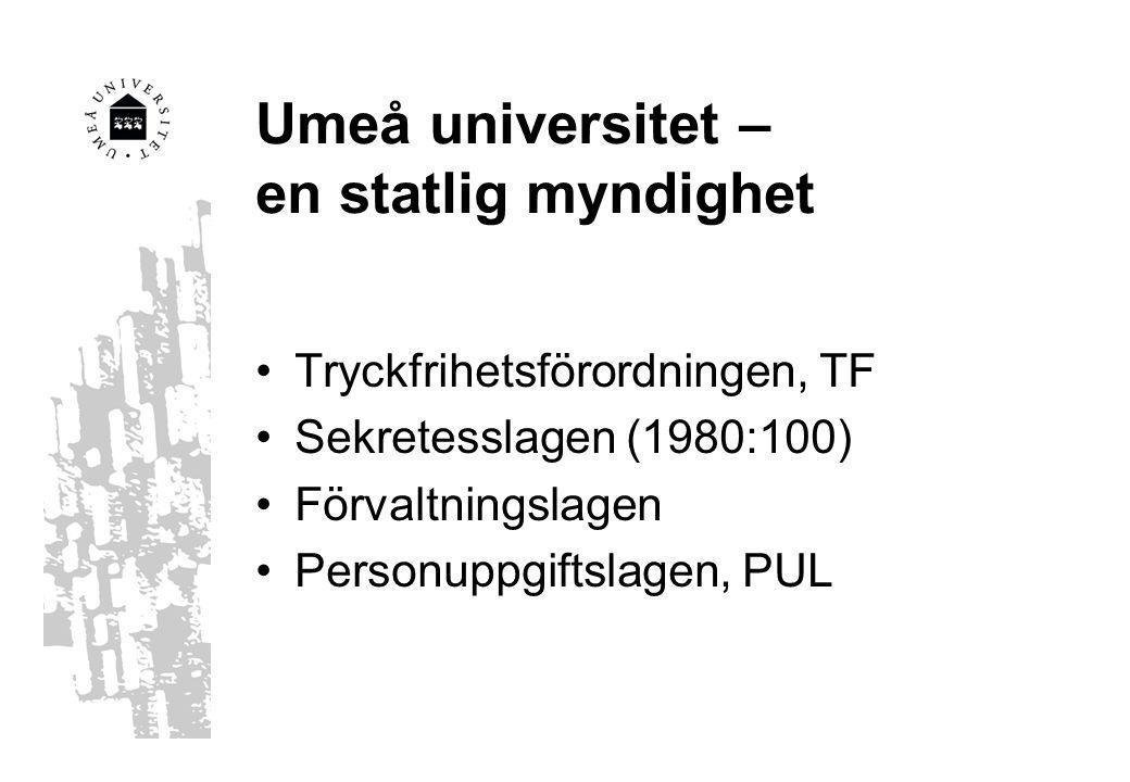 Umeå universitet – en statlig myndighet Tryckfrihetsförordningen, TF Sekretesslagen (1980:100) Förvaltningslagen Personuppgiftslagen, PUL