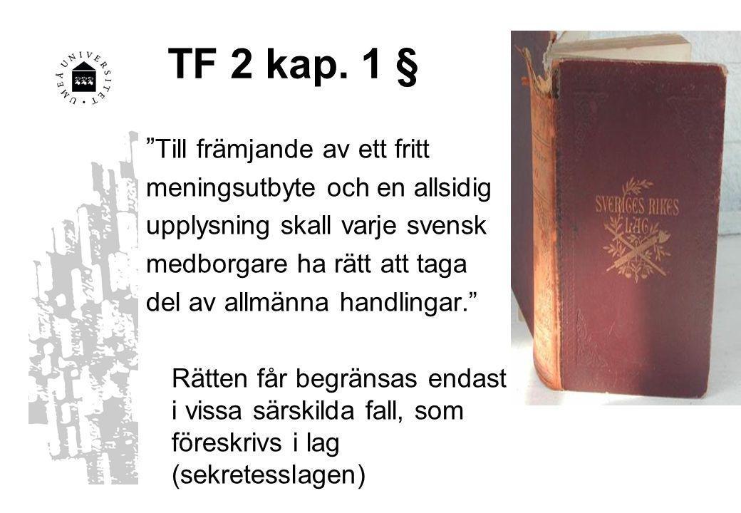 """TF 2 kap. 1 § """" Till främjande av ett fritt meningsutbyte och en allsidig upplysning skall varje svensk medborgare ha rätt att taga del av allmänna ha"""