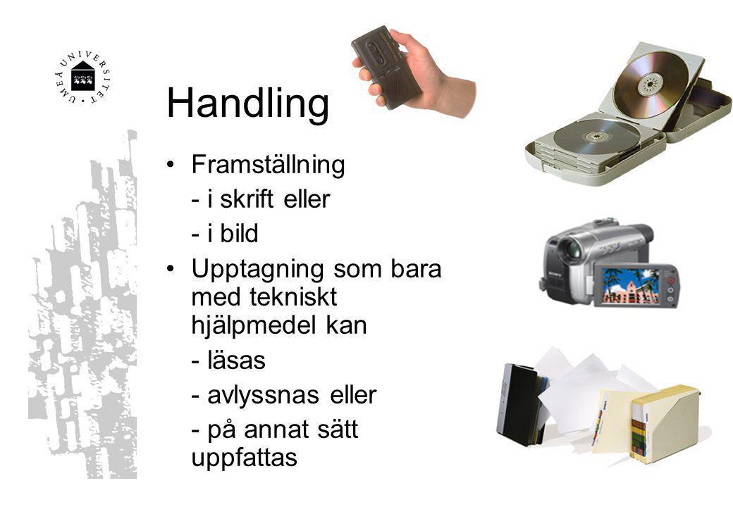 Handling Framställning - i skrift eller - i bild Upptagning som bara med tekniskt hjälpmedel kan - läsas - avlyssnas eller - på annat sätt uppfattas