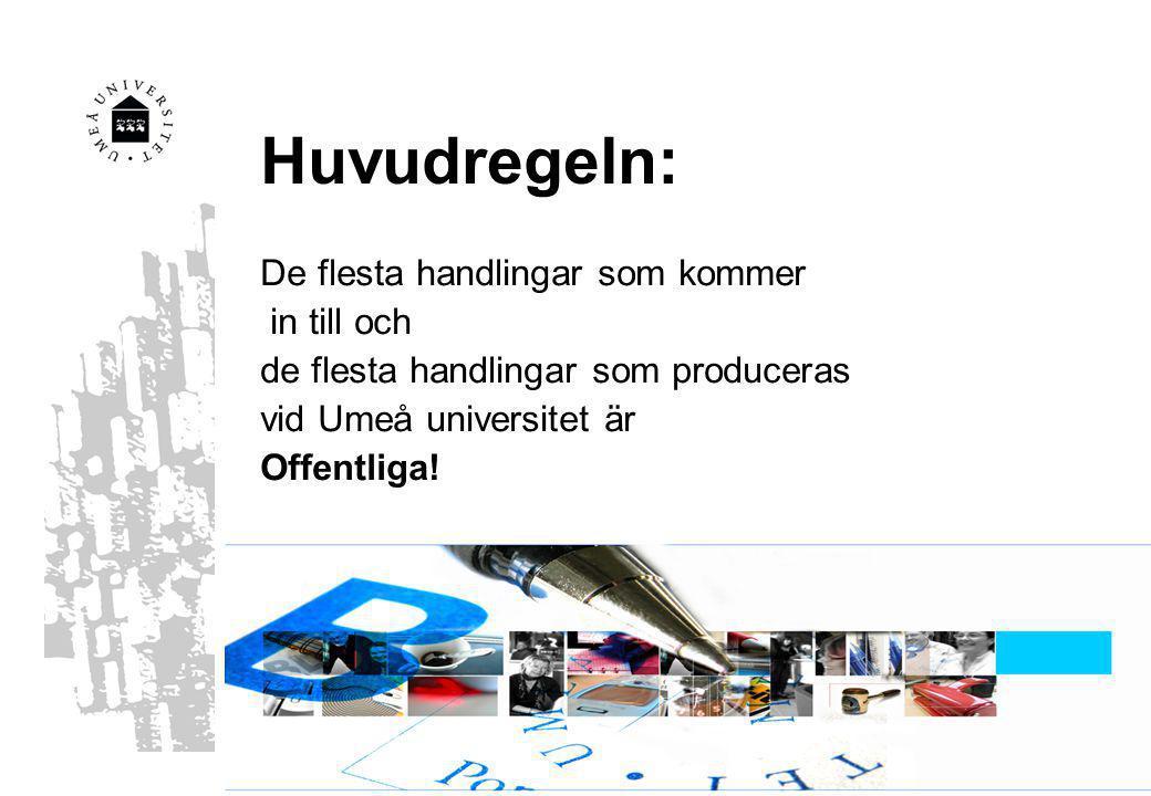 Huvudregeln: De flesta handlingar som kommer in till och de flesta handlingar som produceras vid Umeå universitet är Offentliga!