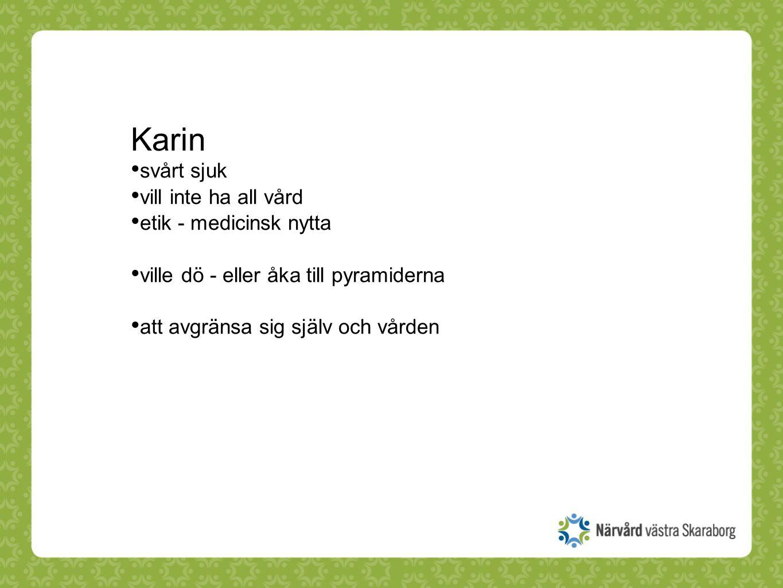 Karin svårt sjuk vill inte ha all vård etik - medicinsk nytta ville dö - eller åka till pyramiderna att avgränsa sig själv och vården