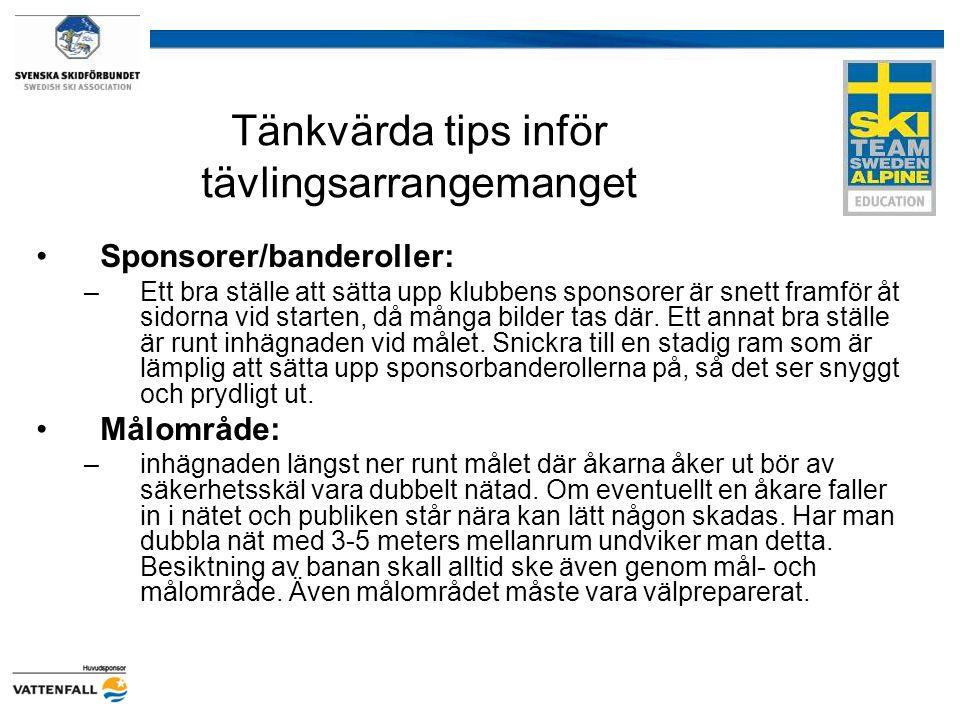 Tänkvärda tips inför tävlingsarrangemanget Sponsorer/banderoller: –Ett bra ställe att sätta upp klubbens sponsorer är snett framför åt sidorna vid sta