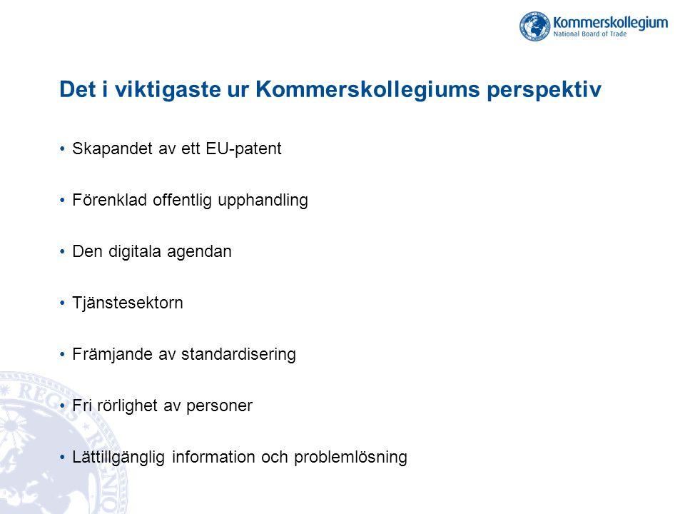 Det i viktigaste ur Kommerskollegiums perspektiv Skapandet av ett EU-patent Förenklad offentlig upphandling Den digitala agendan Tjänstesektorn Främja