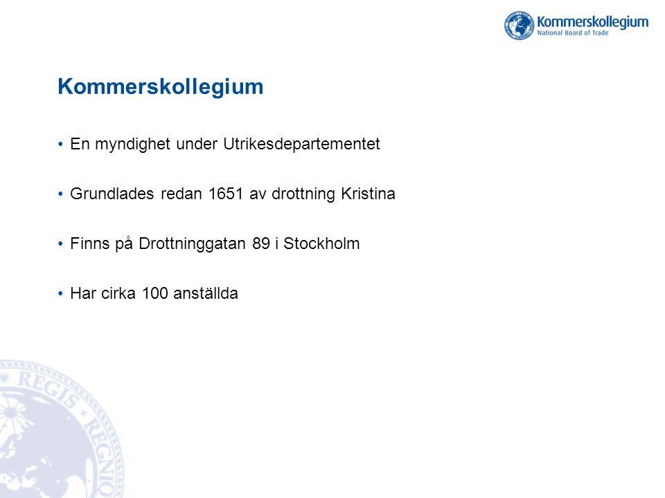 Kommerskollegium En myndighet under Utrikesdepartementet Grundlades redan 1651 av drottning Kristina Finns på Drottninggatan 89 i Stockholm Har cirka