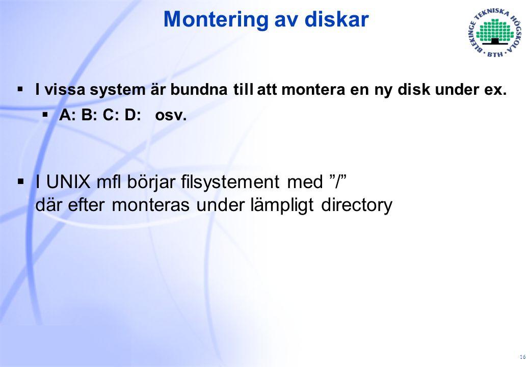 16 Montering av diskar  I vissa system är bundna till att montera en ny disk under ex.
