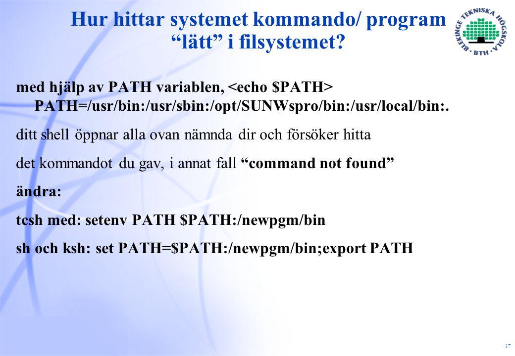 17 Hur hittar systemet kommando/ program lätt i filsystemet.