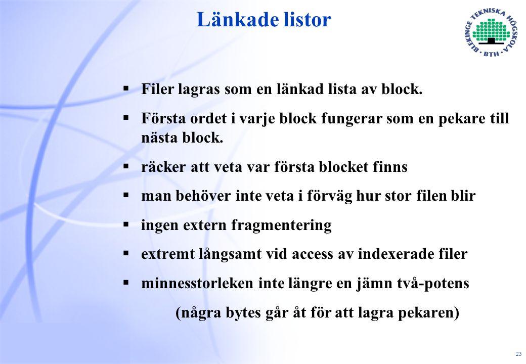 23 Länkade listor  Filer lagras som en länkad lista av block.