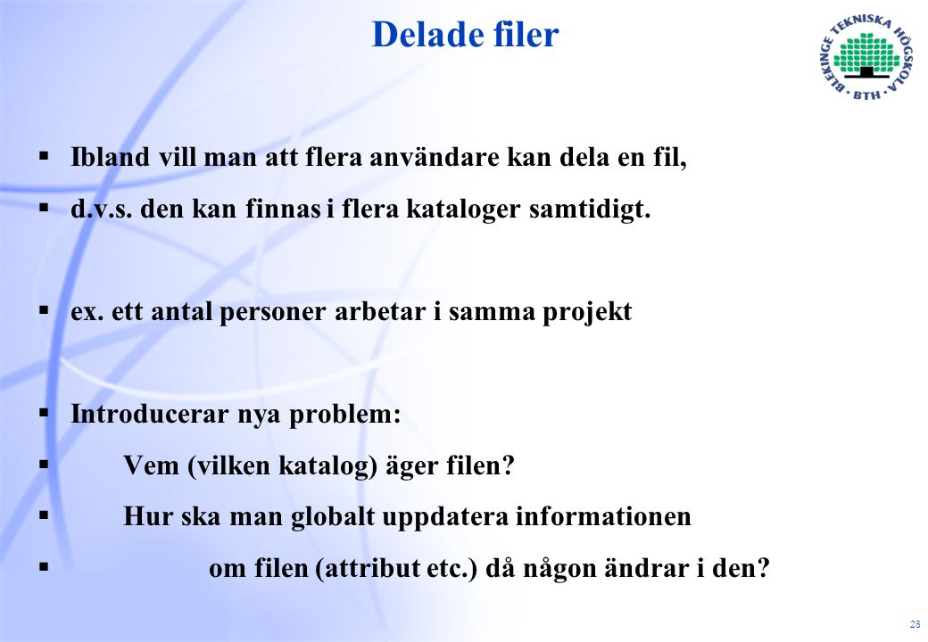 28 Delade filer  Ibland vill man att flera användare kan dela en fil,  d.v.s.
