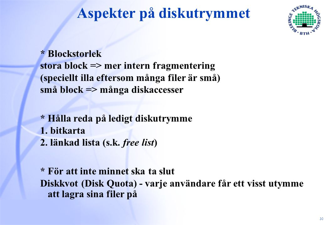 30 Aspekter på diskutrymmet *Blockstorlek stora block => mer intern fragmentering (speciellt illa eftersom många filer är små) små block => många diskaccesser *Hålla reda på ledigt diskutrymme 1.