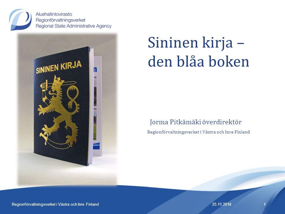 Regionförvaltningsverket i Västra och Inre Finland 25.11.20141Regionförvaltningsverket i Västra och Inre Finland Sininen kirja – den blåa boken Jorma Pitkämäki överdirektör