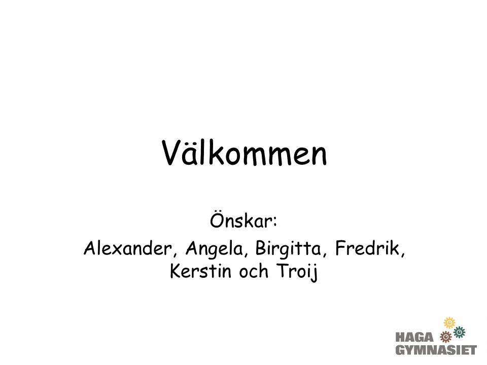 Välkommen Önskar: Alexander, Angela, Birgitta, Fredrik, Kerstin och Troij