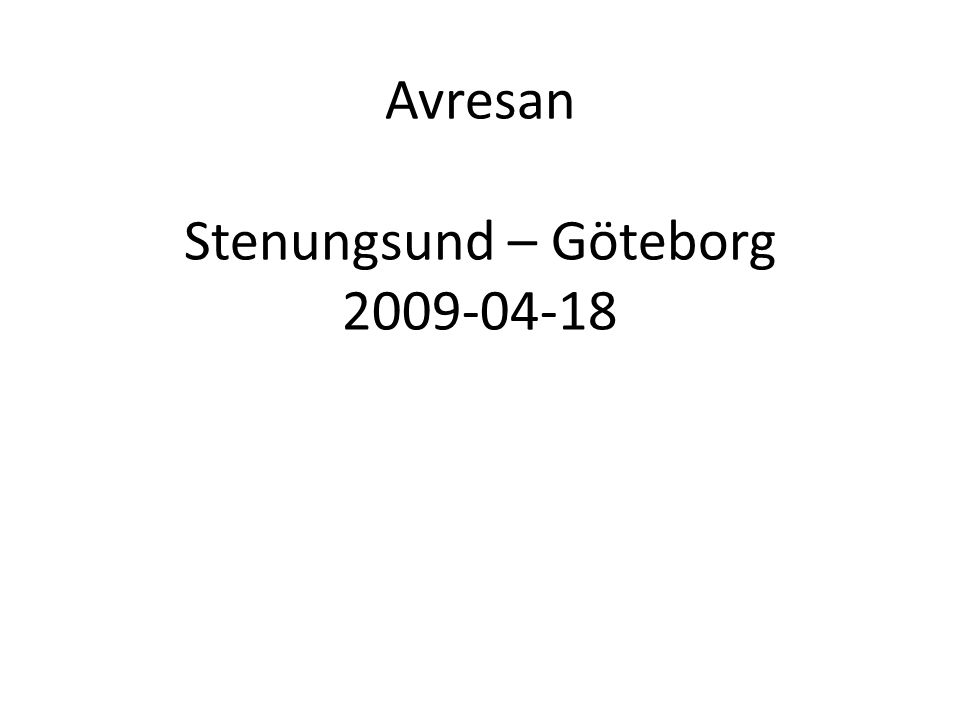 Avresan Stenungsund – Göteborg 2009-04-18