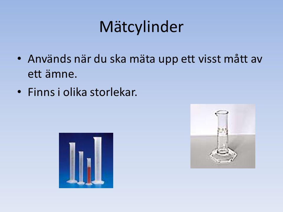 Mätcylinder Används när du ska mäta upp ett visst mått av ett ämne. Finns i olika storlekar.