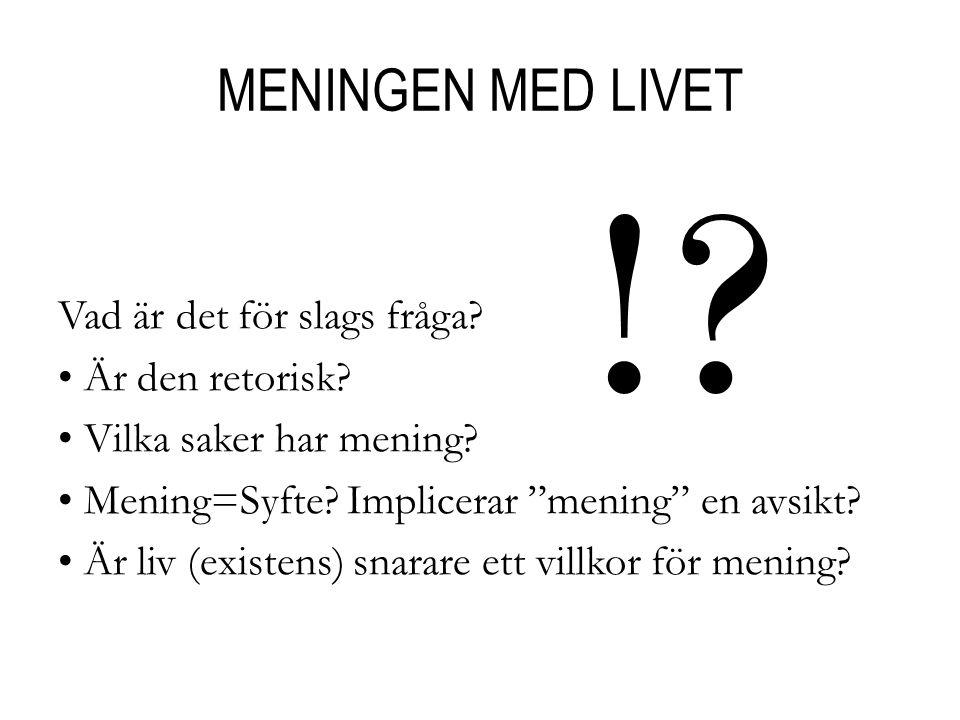 """MENINGEN MED LIVET Vad är det för slags fråga? Är den retorisk? Vilka saker har mening? Mening=Syfte? Implicerar """"mening"""" en avsikt? Är liv (existens)"""