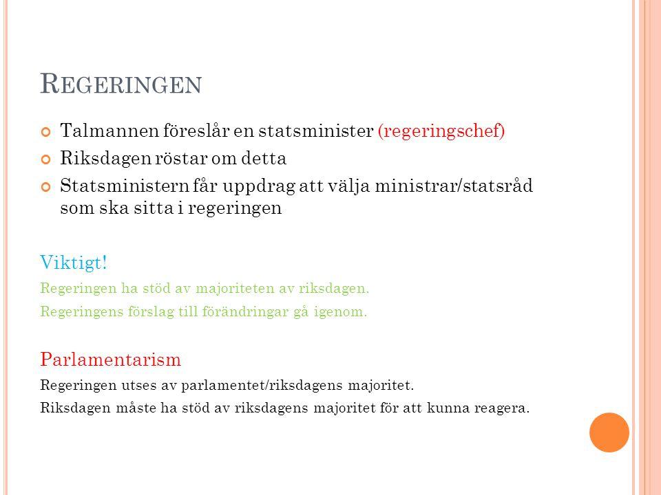R EGERINGEN Talmannen föreslår en statsminister (regeringschef) Riksdagen röstar om detta Statsministern får uppdrag att välja ministrar/statsråd som ska sitta i regeringen Viktigt.