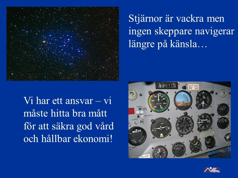 Stjärnor är vackra men ingen skeppare navigerar längre på känsla… Vi har ett ansvar – vi måste hitta bra mått för att säkra god vård och hållbar ekonomi!