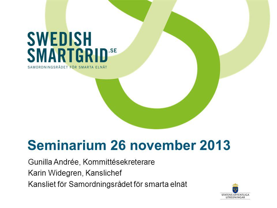 Seminarium 26 november 2013 Gunilla Andrée, Kommittésekreterare Karin Widegren, Kanslichef Kansliet för Samordningsrådet för smarta elnät