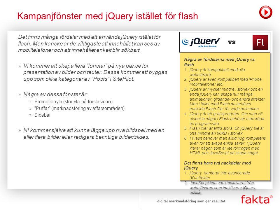 Det finns många fördelar med att använda jQuery istälet för flash. Men kanske är de viktigaste att innehållet kan ses av mobiltelefoner och att innehå