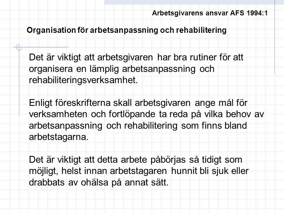 Arbetsgivarens ansvar AFS 1994:1 Det är viktigt att arbetsgivaren har bra rutiner för att organisera en lämplig arbetsanpassning och rehabiliteringsverksamhet.