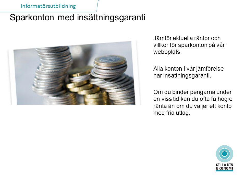 Informatörsutbildning Sparkonton med insättningsgaranti Jämför aktuella räntor och villkor för sparkonton på vår webbplats. Alla konton i vår jämförel