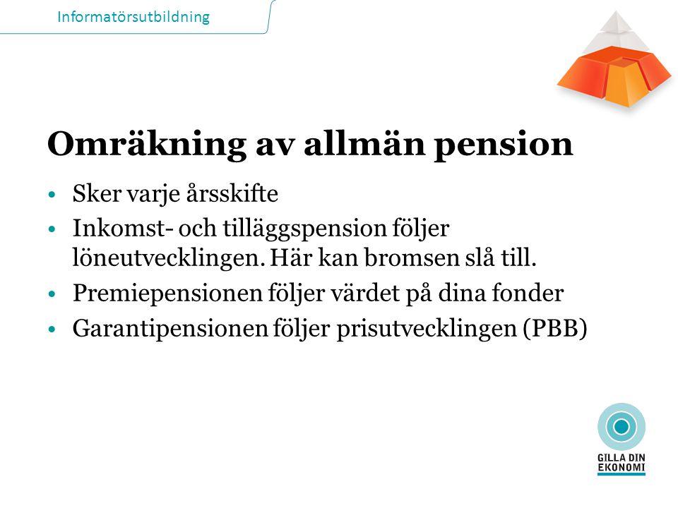 Informatörsutbildning Omräkning av allmän pension Sker varje årsskifte Inkomst- och tilläggspension följer löneutvecklingen. Här kan bromsen slå till.