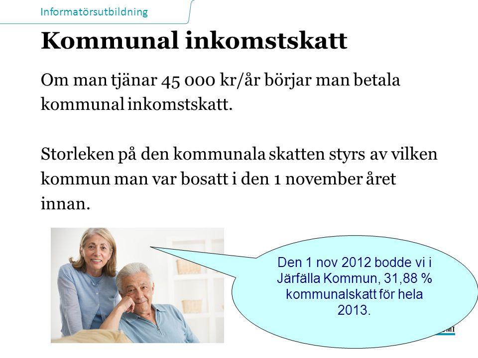 Informatörsutbildning Kommunal inkomstskatt Om man tjänar 45 000 kr/år börjar man betala kommunal inkomstskatt. Storleken på den kommunala skatten sty