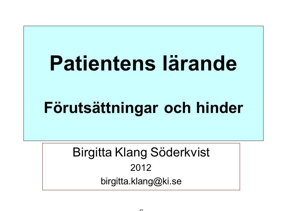 Patientens vardag Hitta balans mellan det gamla jaget och det nya jaget – strävan efter jämvikt Kroppen är en del av jaget, vill inte lämna över den till andra Sjukdomen är en del av hela livsvärlden Sjukdomen får inte ta över kontrollen av mitt liv Testar och utvärderar (Arvidsson 2011, Berglund 2011, Kneck 2011)