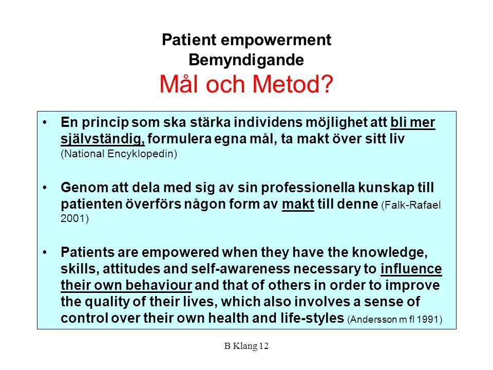 B Klang 12 Patient empowerment Bemyndigande Mål och Metod? En princip som ska stärka individens möjlighet att bli mer självständig, formulera egna mål
