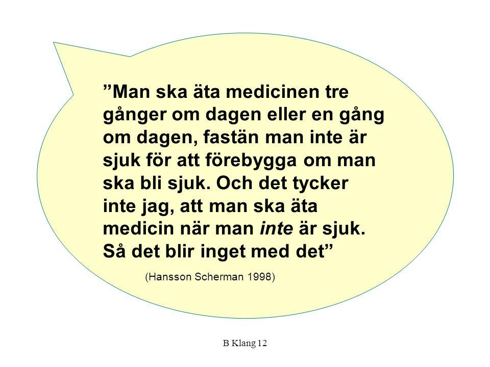 """B Klang 12 """"Man ska äta medicinen tre gånger om dagen eller en gång om dagen, fastän man inte är sjuk för att förebygga om man ska bli sjuk. Och det t"""